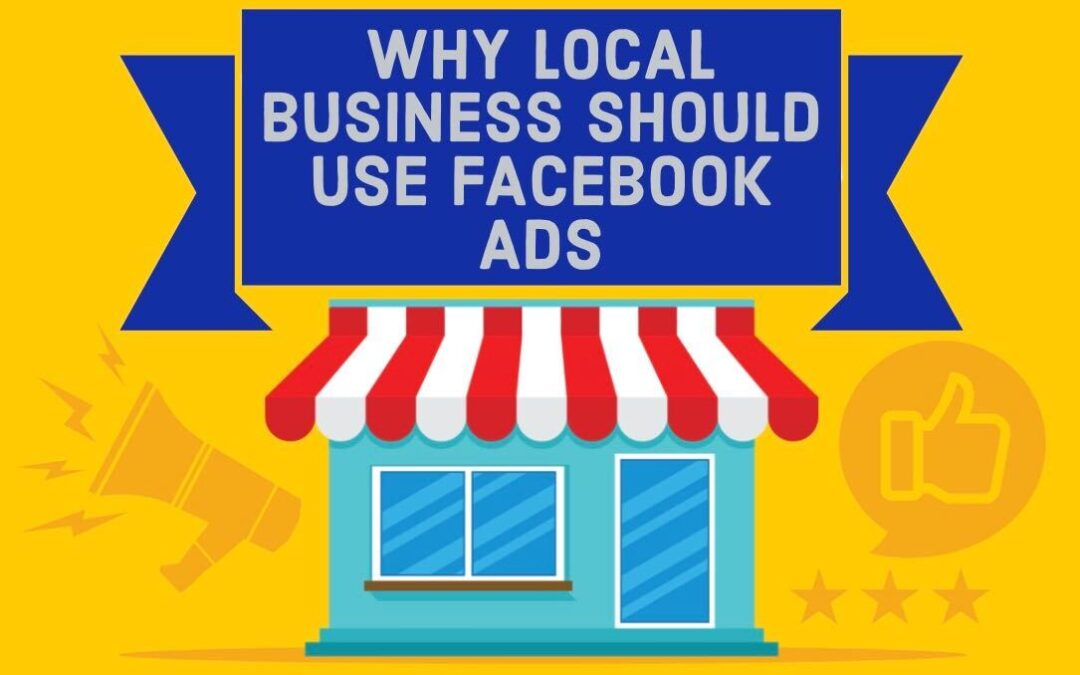 WHY LOCAL BUSINESS SHOULD USE FACEBOOK ADS