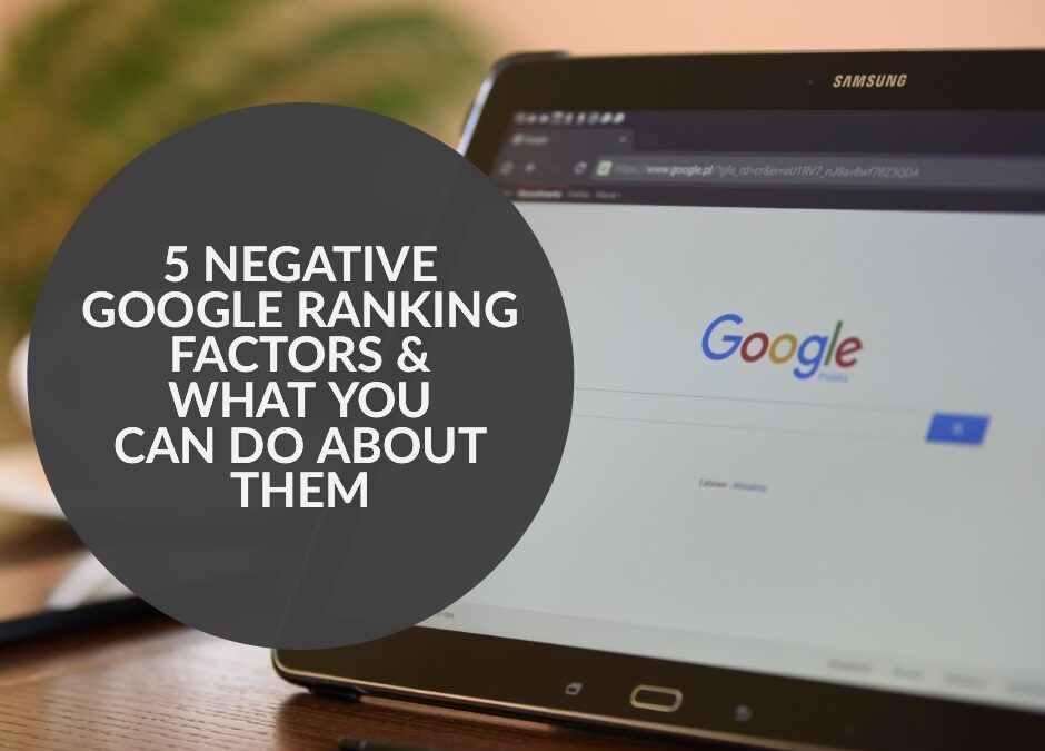 5 NEGATIVE GOOGLE RANKING FACTORS & WHAT YOU CAN DO ABOUT THEM